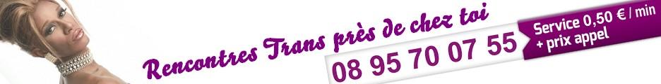 Rencontre trans près de chez toi au 08 95 70 07 55 xxxenligne.fr